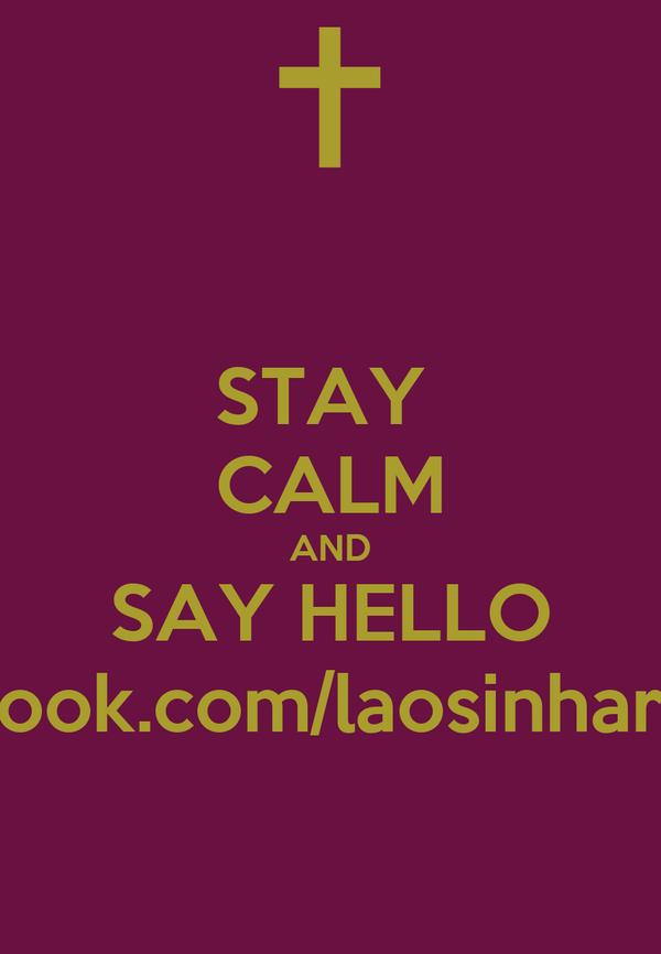 STAY  CALM AND SAY HELLO facebook.com/laosinharmony
