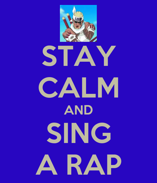 STAY CALM AND SING A RAP