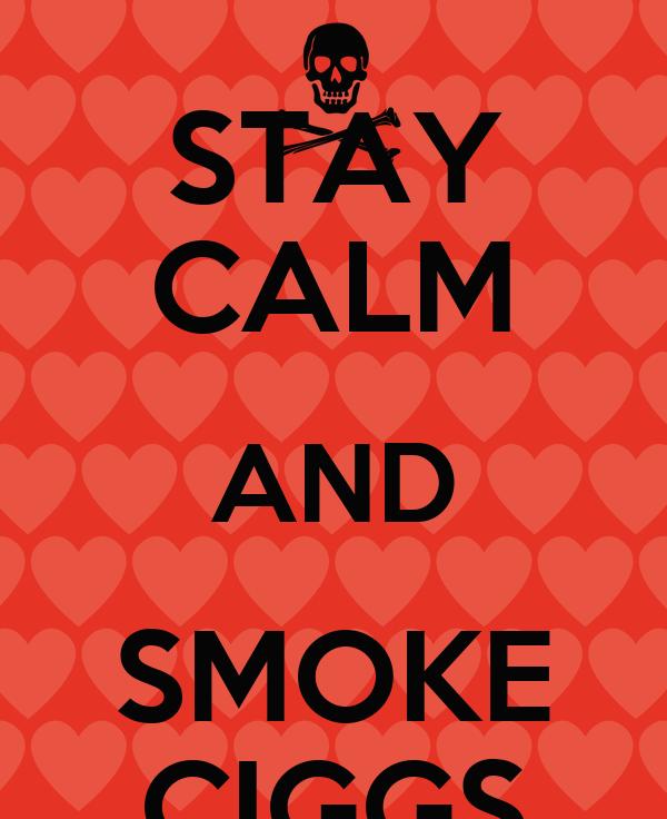 STAY CALM AND SMOKE CIGGS