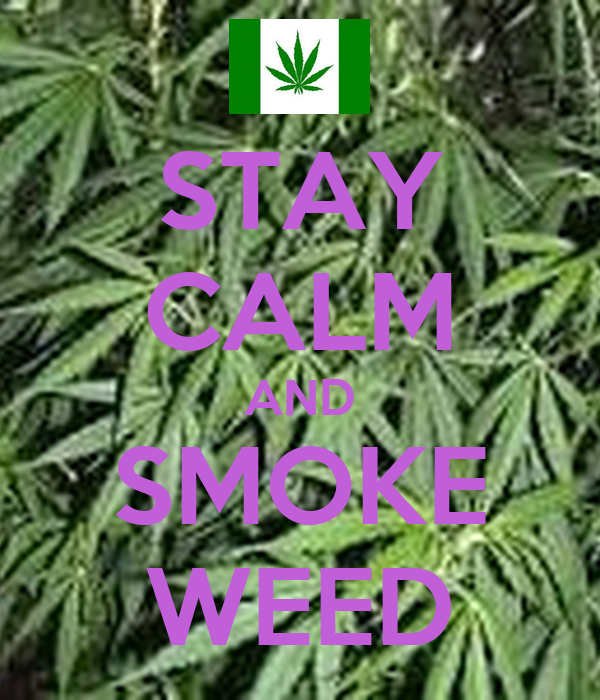 STAY CALM AND SMOKE WEED