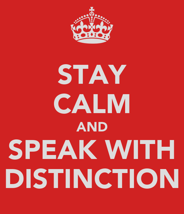 STAY CALM AND SPEAK WITH DISTINCTION