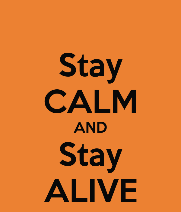 Stay CALM AND Stay ALIVE