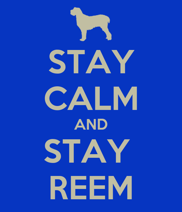 STAY CALM AND STAY  REEM