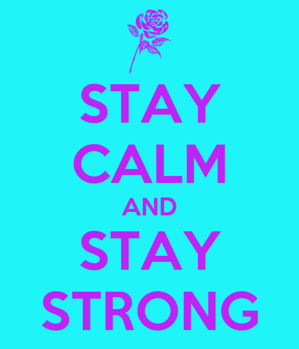 STAY CALM AND STAY STRONG
