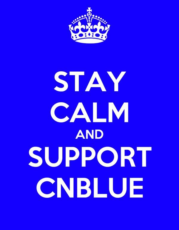 STAY CALM AND SUPPORT CNBLUE