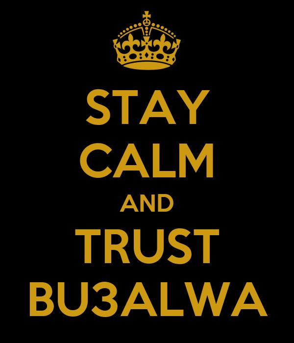 STAY CALM AND TRUST BU3ALWA