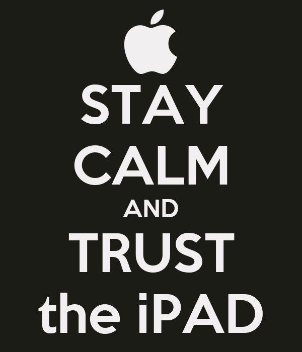 STAY CALM AND TRUST the iPAD