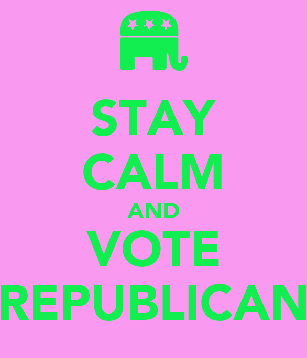STAY CALM AND VOTE REPUBLICAN