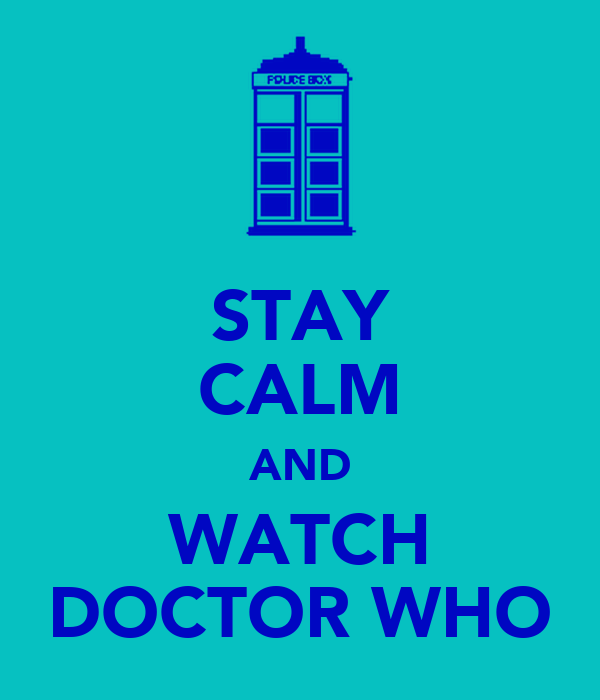 STAY CALM AND WATCH DOCTOR WHO