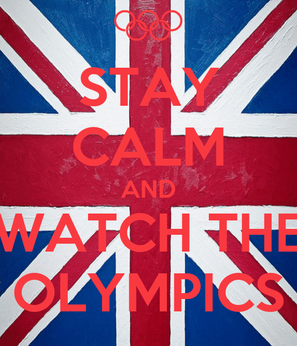 STAY CALM AND WATCH THE OLYMPICS