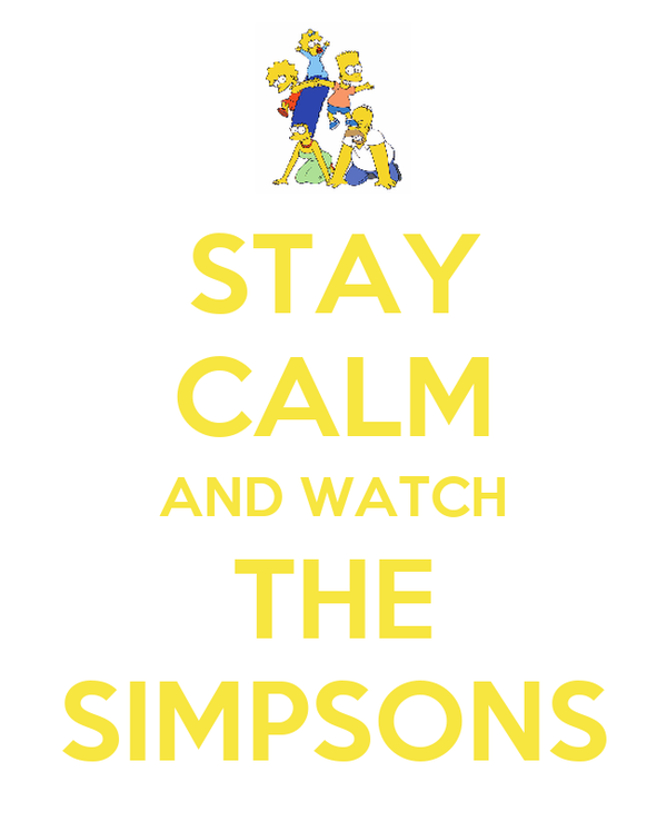 STAY CALM AND WATCH THE SIMPSONS