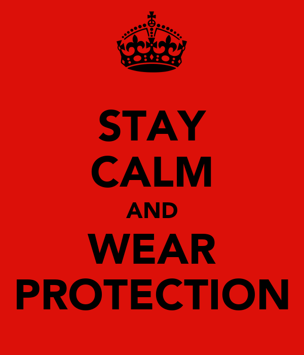 STAY CALM AND WEAR PROTECTION