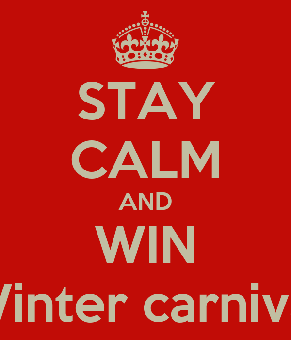 STAY CALM AND WIN Winter carnival
