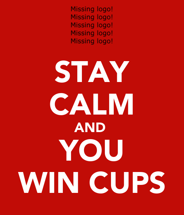 STAY CALM AND  YOU WIN CUPS