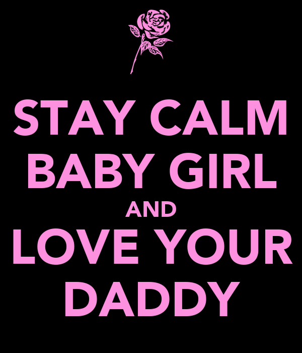 STAY CALM BABY GIRL AND LOVE YOUR DADDY