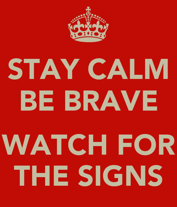 STAY CALM BE BRAVE  WATCH FOR THE SIGNS