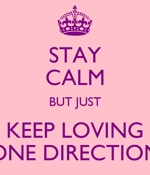 STAY CALM BUT JUST KEEP LOVING ONE DIRECTION