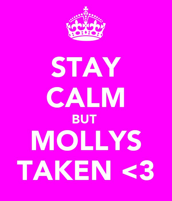 STAY CALM BUT  MOLLYS TAKEN <3
