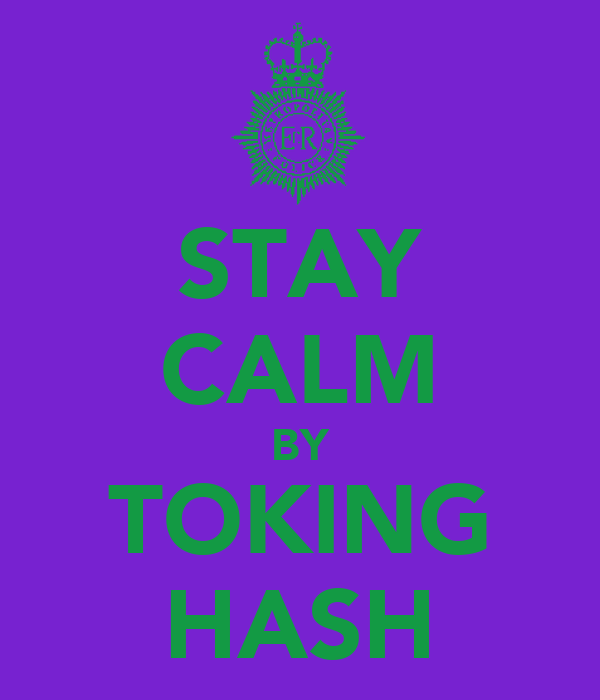 STAY CALM BY TOKING HASH