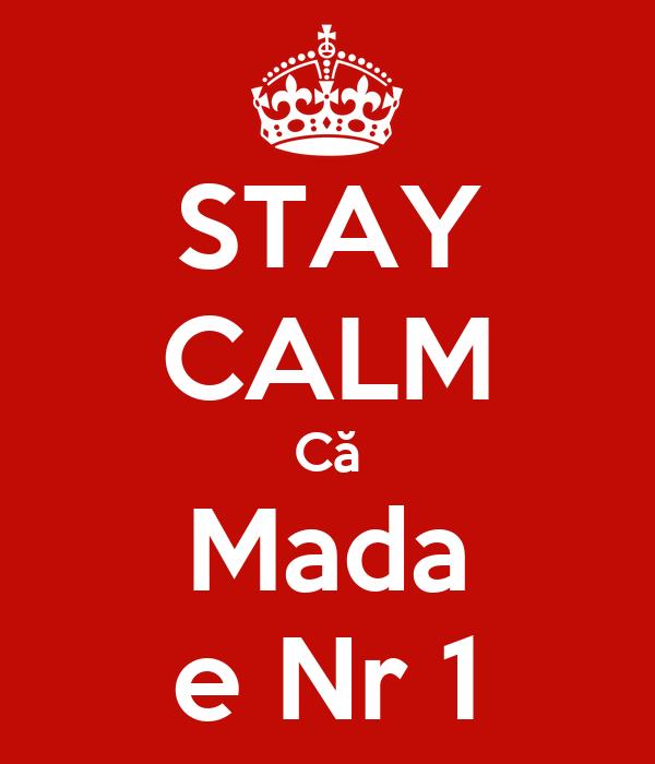 STAY CALM Că Mada e Nr 1