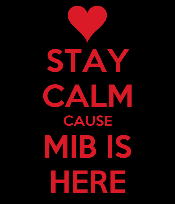 STAY CALM CAUSE MIB IS HERE