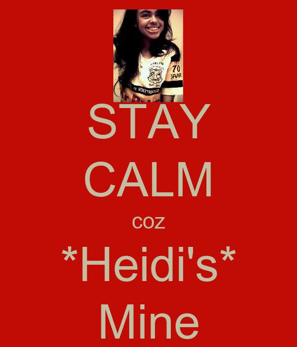 STAY CALM coz *Heidi's* Mine