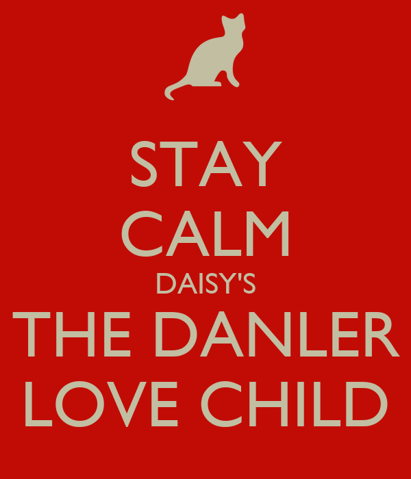 STAY CALM DAISY'S THE DANLER LOVE CHILD