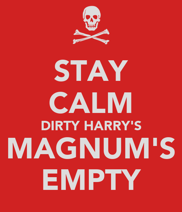 STAY CALM DIRTY HARRY'S MAGNUM'S EMPTY