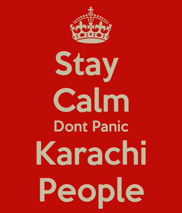 Stay  Calm Dont Panic Karachi People