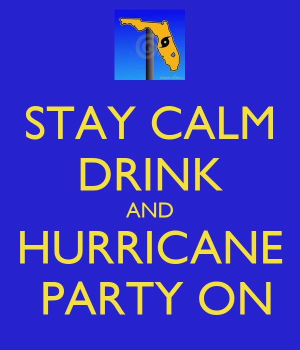 STAY CALM DRINK AND HURRICANE  PARTY ON