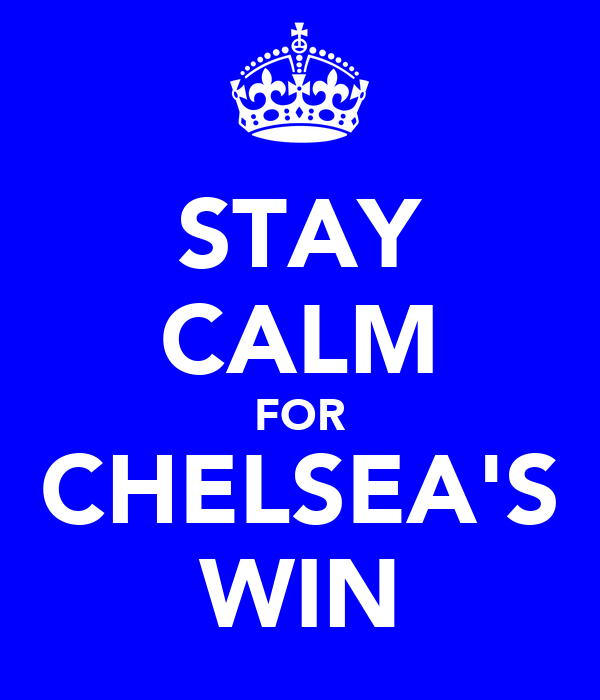 STAY CALM FOR CHELSEA'S WIN