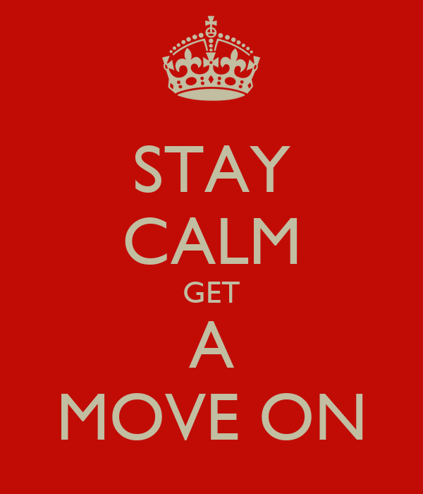 STAY CALM GET A MOVE ON