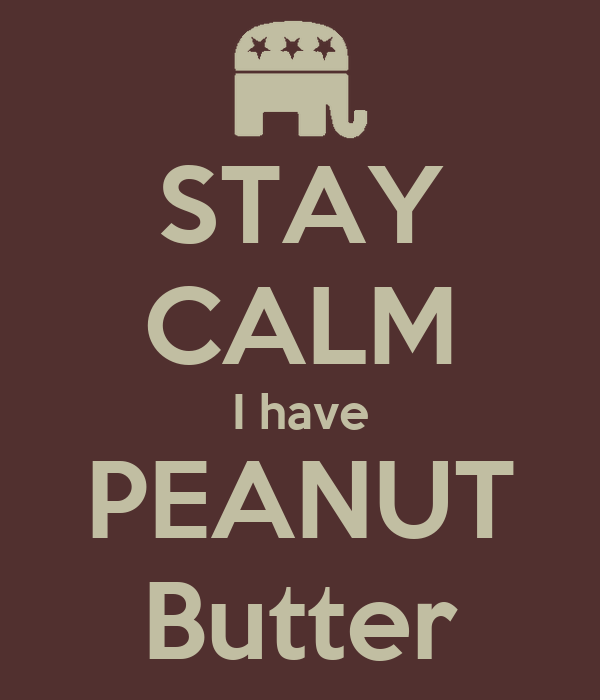 STAY CALM I have PEANUT Butter