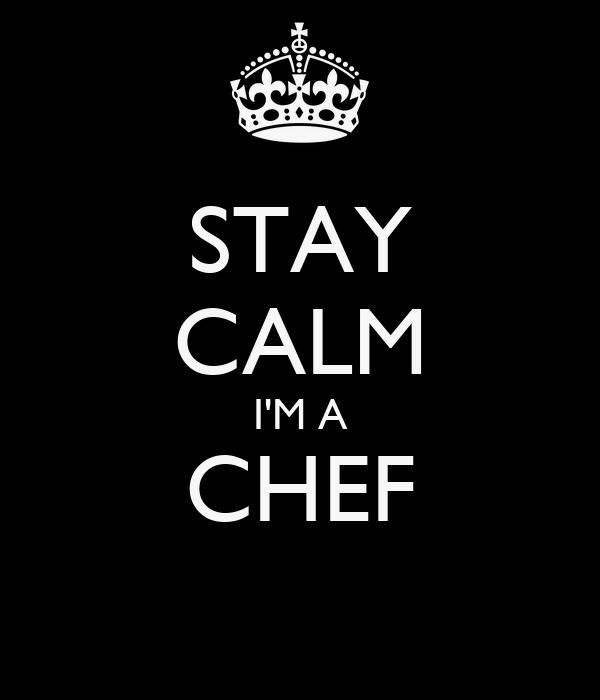 STAY CALM I'M A CHEF