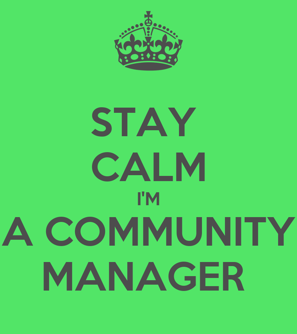STAY  CALM I'M A COMMUNITY MANAGER