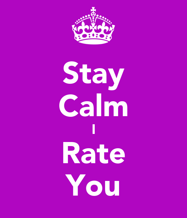 Stay Calm I Rate You