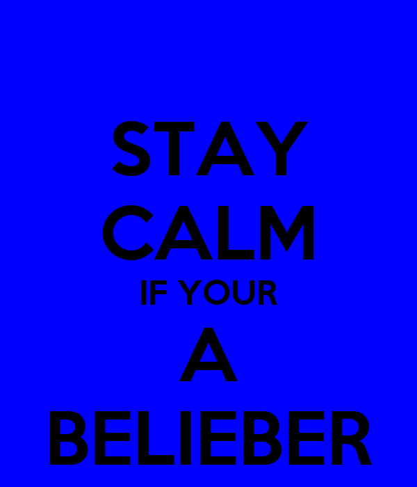 STAY CALM IF YOUR A BELIEBER