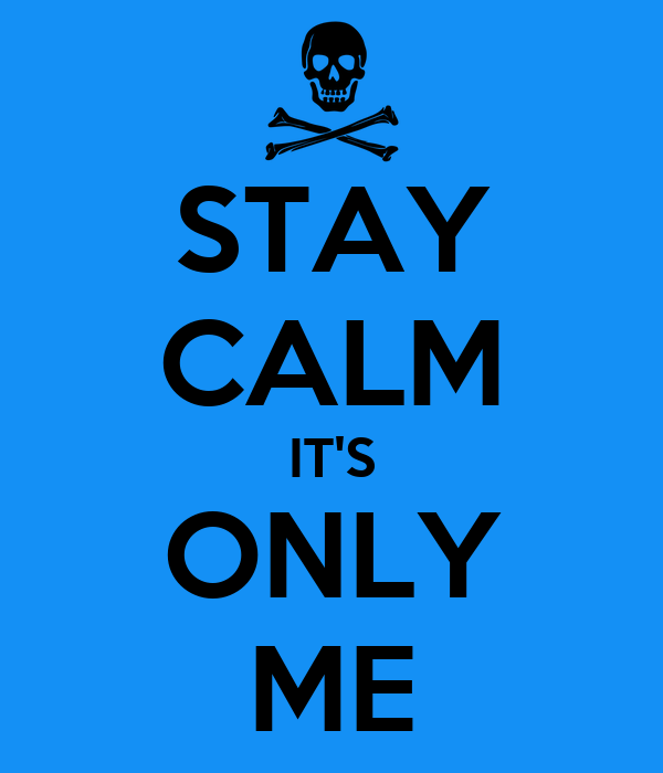 STAY CALM IT'S ONLY ME