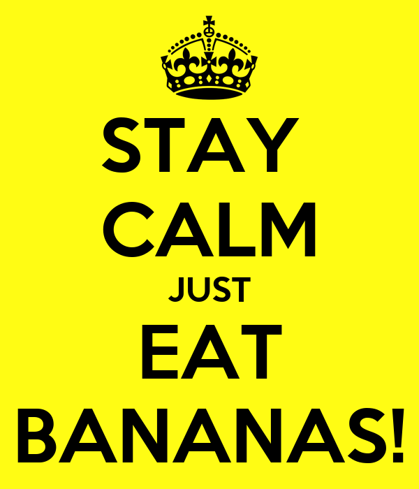 STAY  CALM JUST EAT BANANAS!