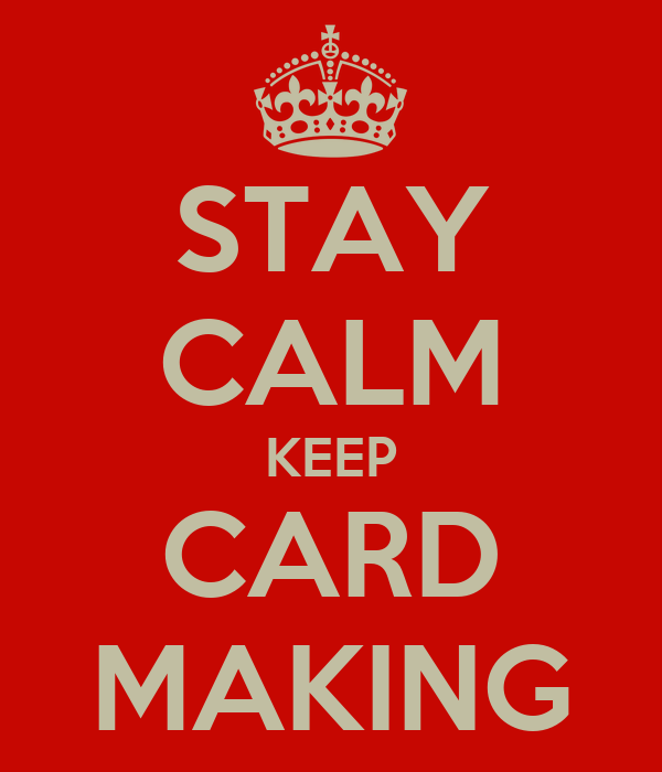 stay calm keep card making poster handmadebyhells crafts keep