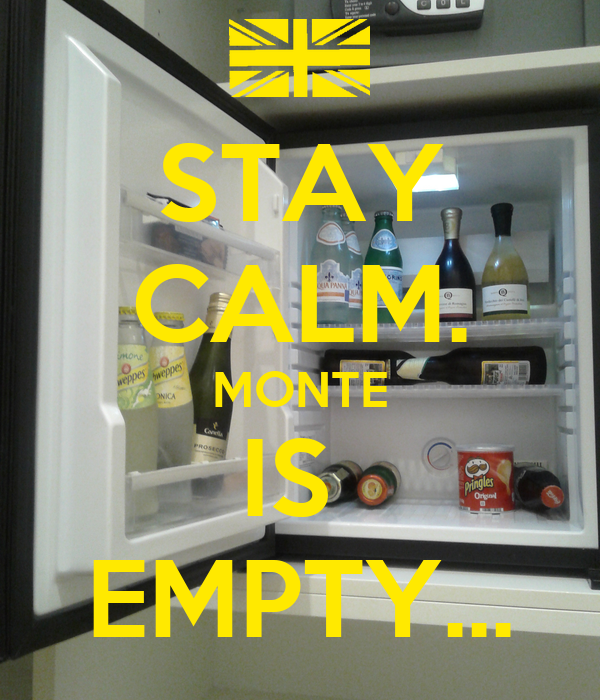 STAY CALM. MONTE IS  EMPTY...