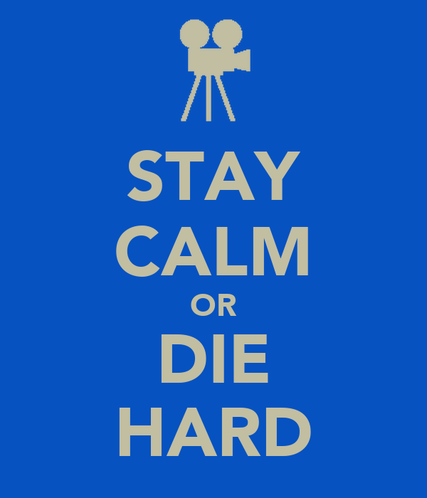 STAY CALM OR DIE HARD