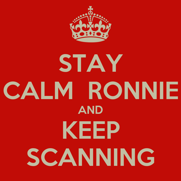 STAY CALM  RONNIE AND KEEP SCANNING