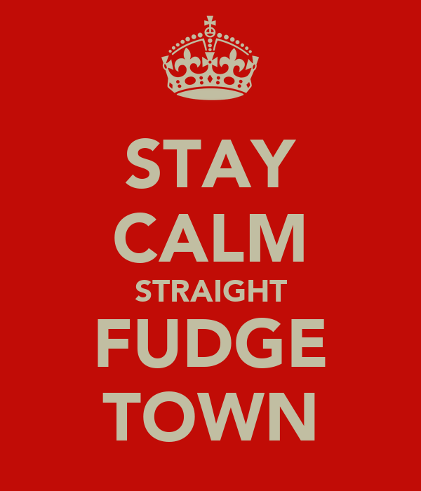 STAY CALM STRAIGHT FUDGE TOWN
