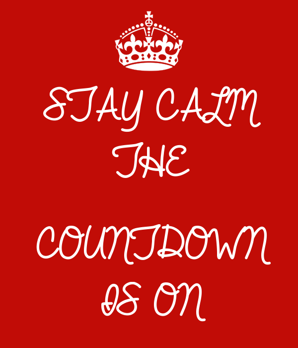 STAY CALM THE   COUNTDOWN IS ON