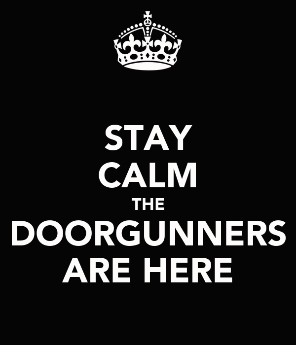 STAY CALM THE DOORGUNNERS ARE HERE