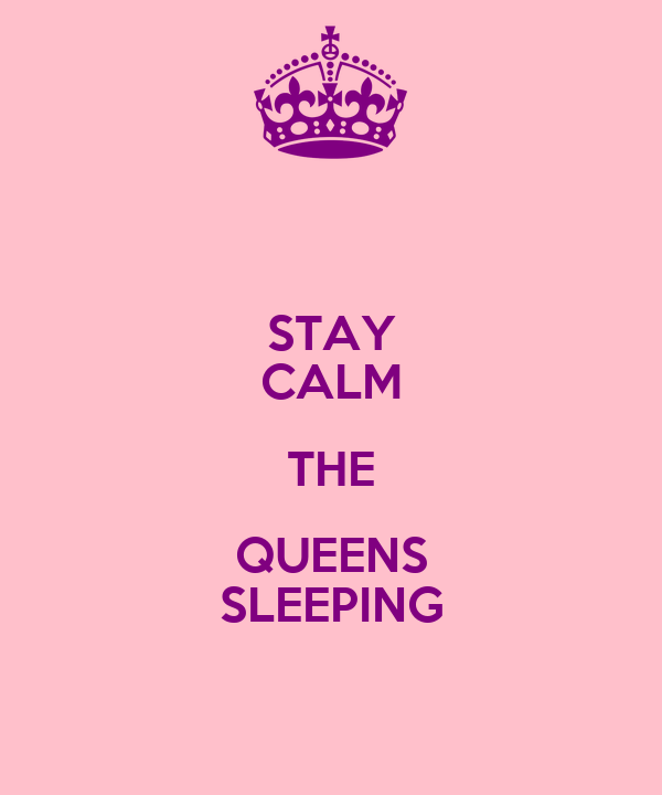 STAY CALM THE QUEENS SLEEPING