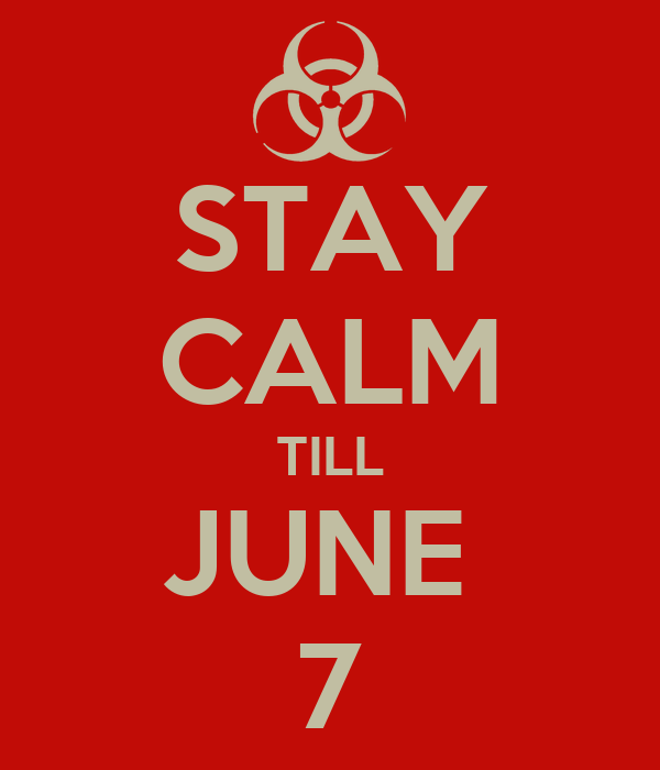 STAY CALM TILL JUNE  7