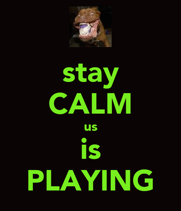 stay CALM us is PLAYING
