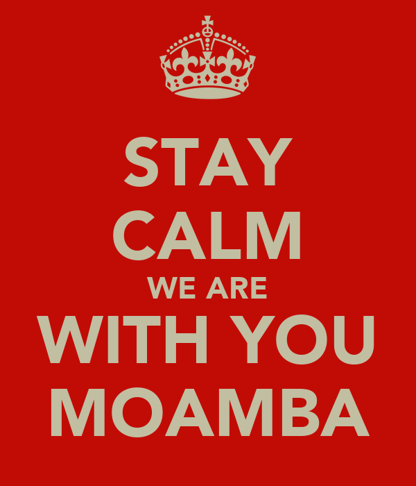 STAY CALM WE ARE WITH YOU MOAMBA